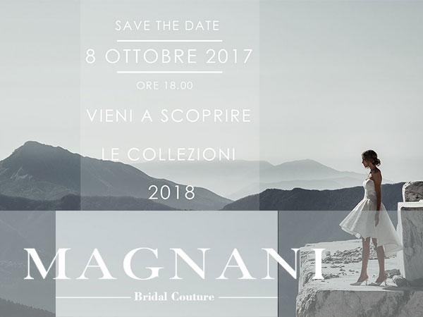 Nuove collezioni 2018 presso l'atelier Magnani Sposa in anteprima l'8 ottobre solo per voi…